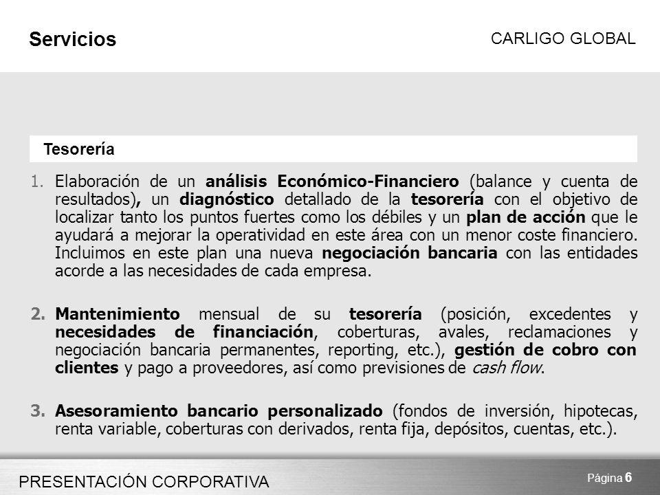 PRESENTACIÓN CORPORATIVA CARLIGO GLOBAL Página 7 Servicios Fiscalidad - Asesoramiento previo sobre la forma jurídica más adecuada para la creación de un negocio desde el punto de vista fiscal.
