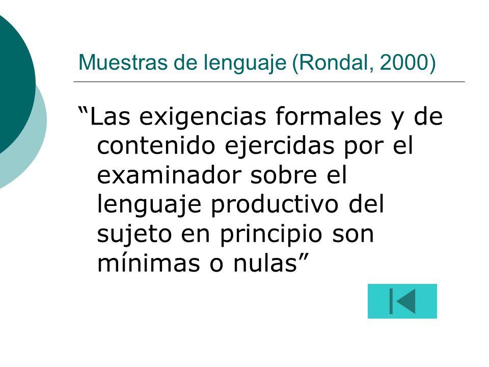 Muestras de lenguaje (Rondal, 2000) Las exigencias formales y de contenido ejercidas por el examinador sobre el lenguaje productivo del sujeto en principio son mínimas o nulas