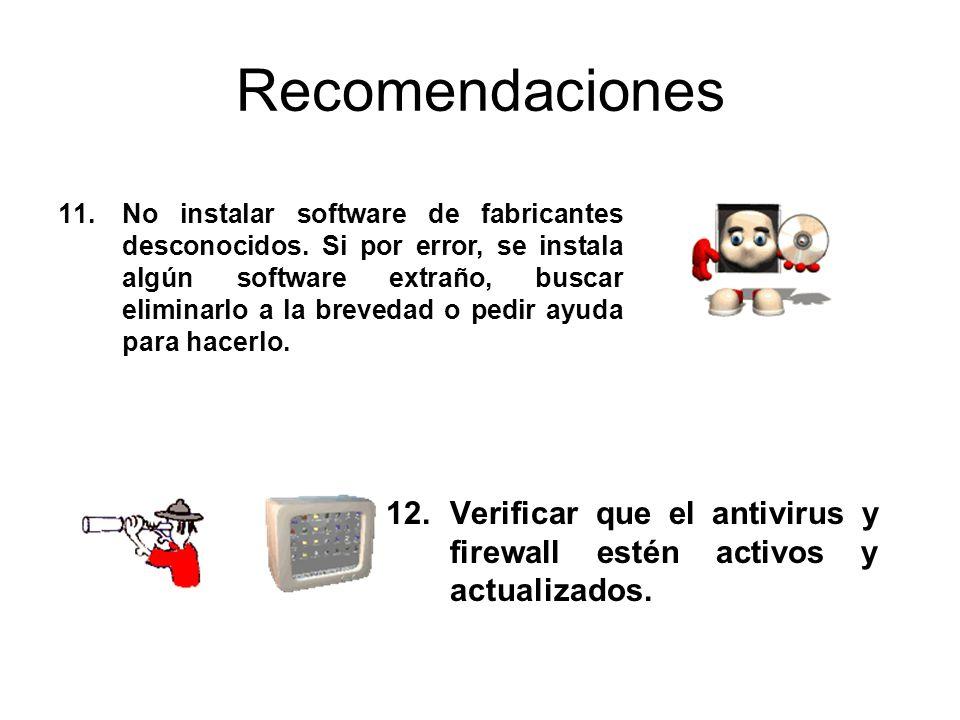 Recomendaciones 12.Verificar que el antivirus y firewall estén activos y actualizados. 11.No instalar software de fabricantes desconocidos. Si por err