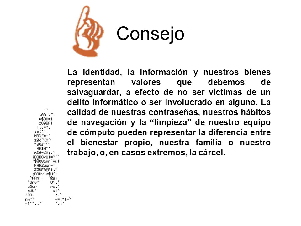 Consejo La identidad, la información y nuestros bienes representan valores que debemos de salvaguardar, a efecto de no ser víctimas de un delito infor