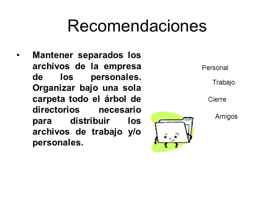 Recomendaciones Mantener separados los archivos de la empresa de los personales. Organizar bajo una sola carpeta todo el árbol de directorios necesari