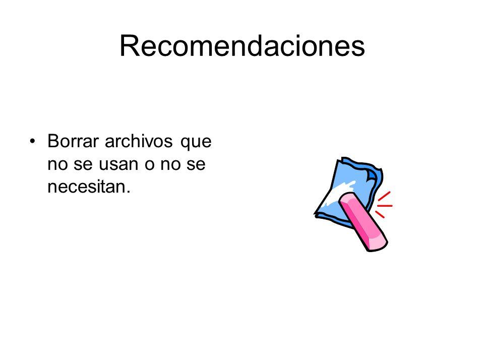 Recomendaciones Borrar archivos que no se usan o no se necesitan.