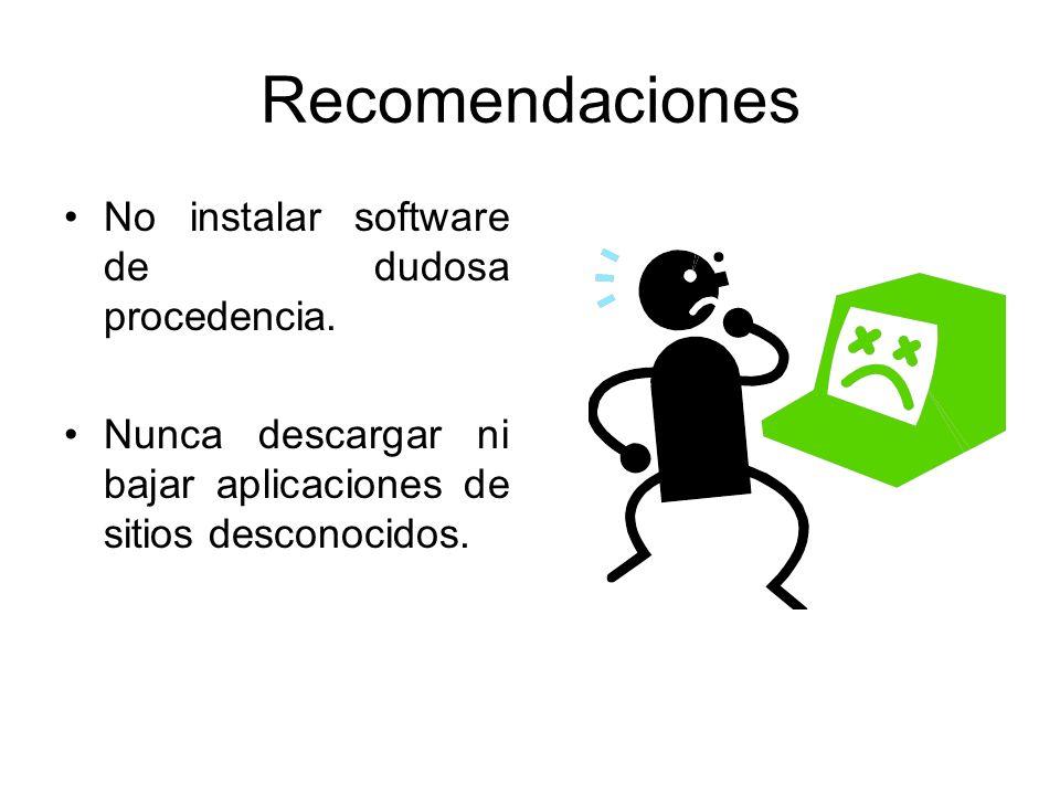 Recomendaciones No instalar software de dudosa procedencia. Nunca descargar ni bajar aplicaciones de sitios desconocidos.