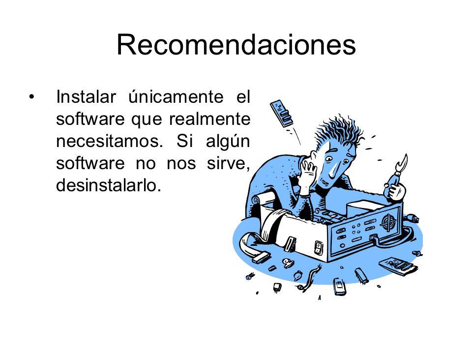 Recomendaciones Instalar únicamente el software que realmente necesitamos. Si algún software no nos sirve, desinstalarlo.