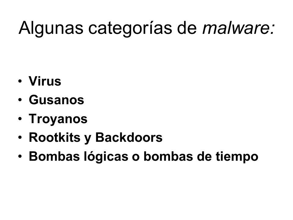 Algunas categorías de malware: Virus Gusanos Troyanos Rootkits y Backdoors Bombas lógicas o bombas de tiempo