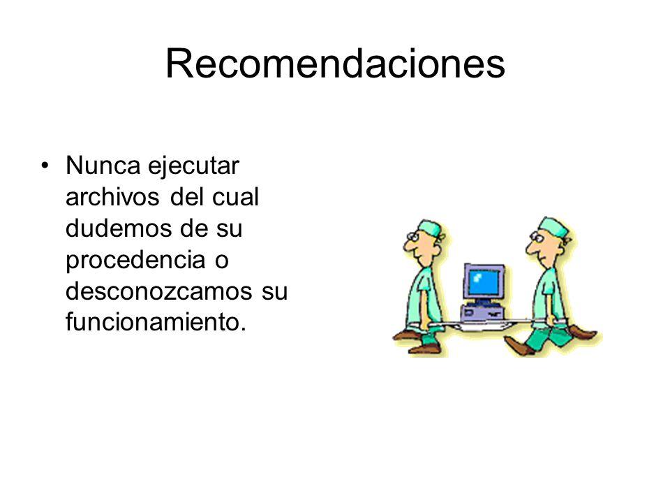 Recomendaciones Nunca ejecutar archivos del cual dudemos de su procedencia o desconozcamos su funcionamiento.