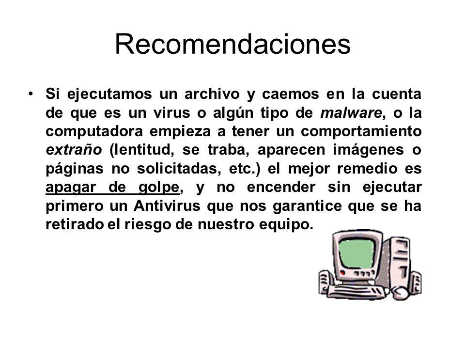 Recomendaciones Si ejecutamos un archivo y caemos en la cuenta de que es un virus o algún tipo de malware, o la computadora empieza a tener un comport
