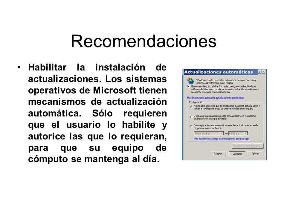 Recomendaciones Habilitar la instalación de actualizaciones. Los sistemas operativos de Microsoft tienen mecanismos de actualización automática. Sólo
