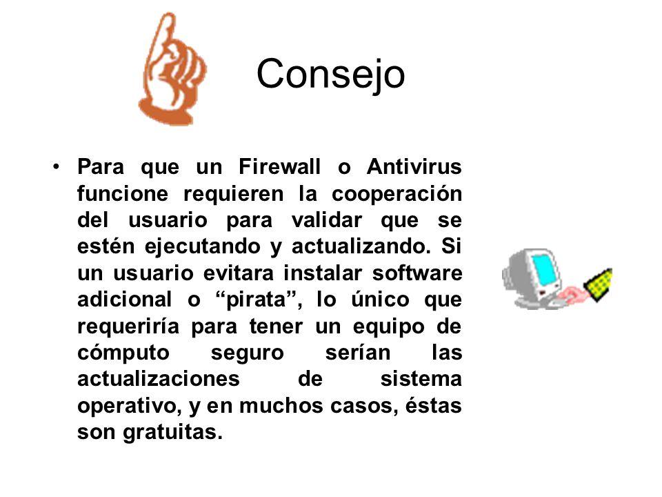 Consejo Para que un Firewall o Antivirus funcione requieren la cooperación del usuario para validar que se estén ejecutando y actualizando. Si un usua