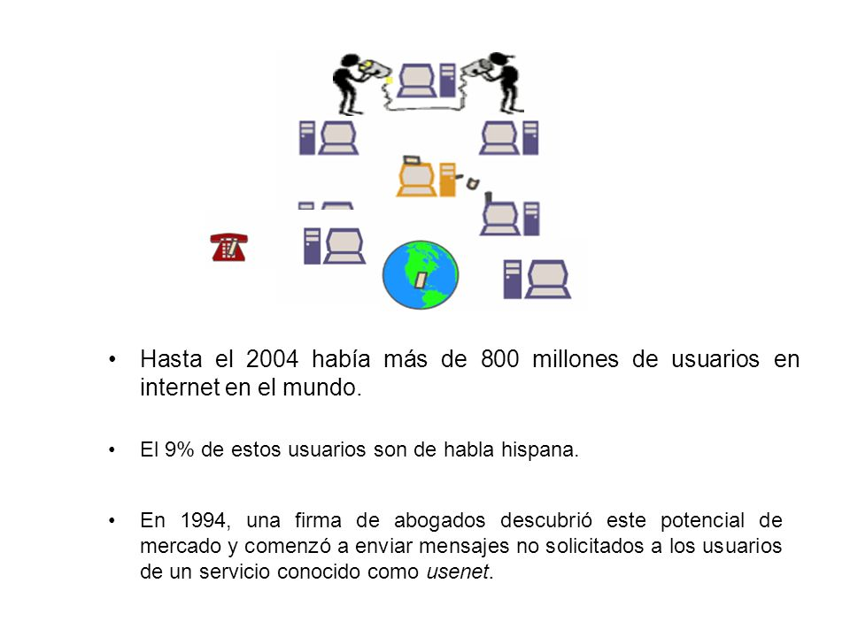 Hasta el 2004 había más de 800 millones de usuarios en internet en el mundo. El 9% de estos usuarios son de habla hispana. En 1994, una firma de aboga