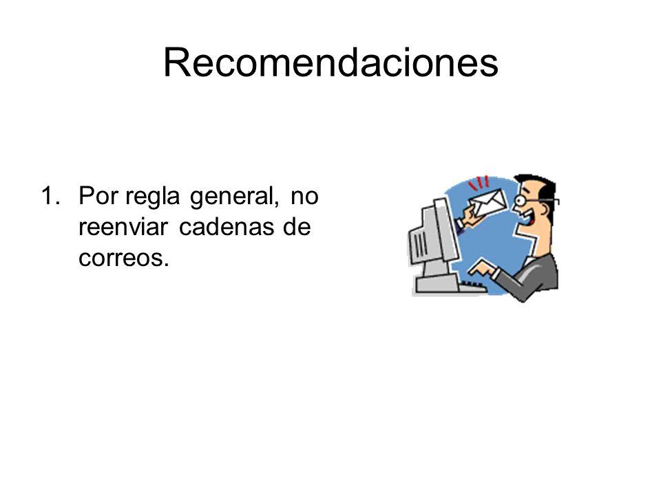 Recomendaciones 1.Por regla general, no reenviar cadenas de correos.