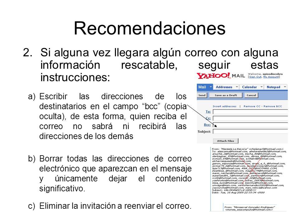 Recomendaciones 2.Si alguna vez llegara algún correo con alguna información rescatable, seguir estas instrucciones: a)Escribir las direcciones de los