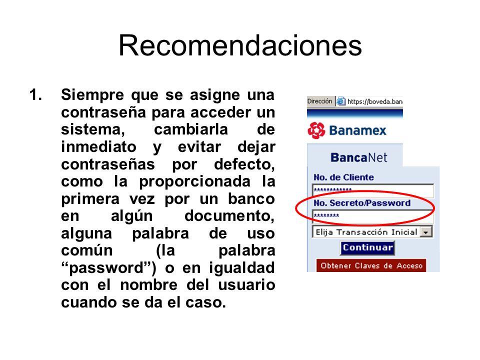 Recomendaciones 1.Siempre que se asigne una contraseña para acceder un sistema, cambiarla de inmediato y evitar dejar contraseñas por defecto, como la