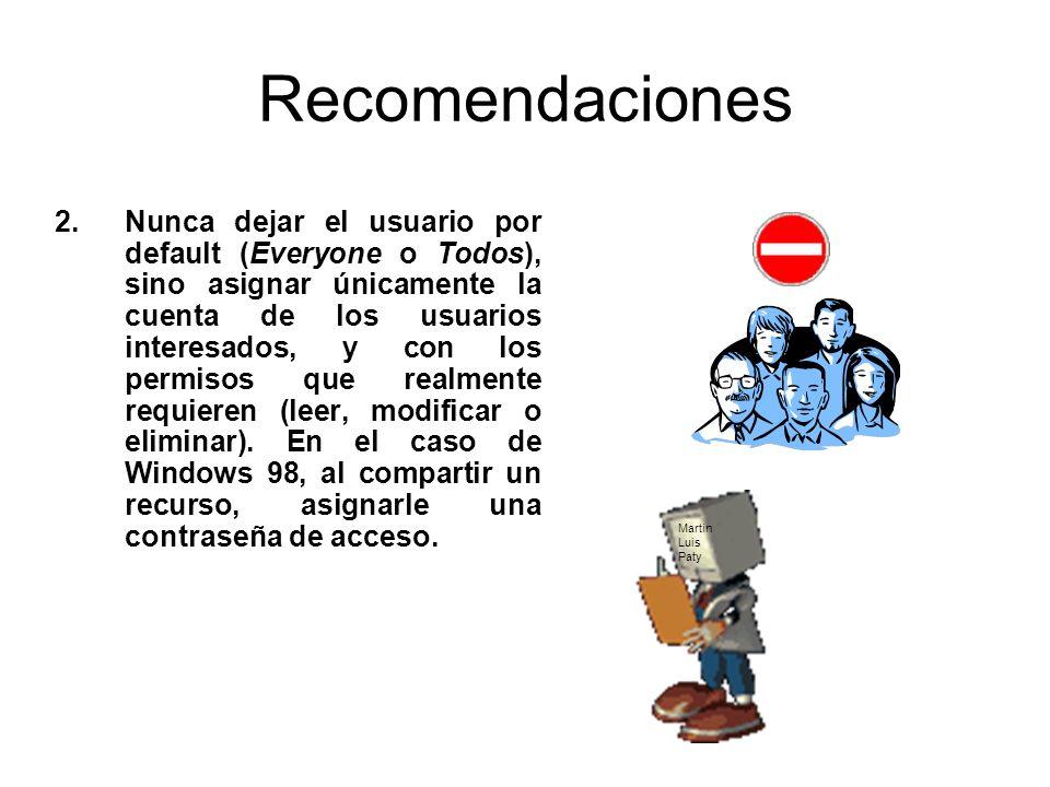 Recomendaciones 2.Nunca dejar el usuario por default (Everyone o Todos), sino asignar únicamente la cuenta de los usuarios interesados, y con los perm