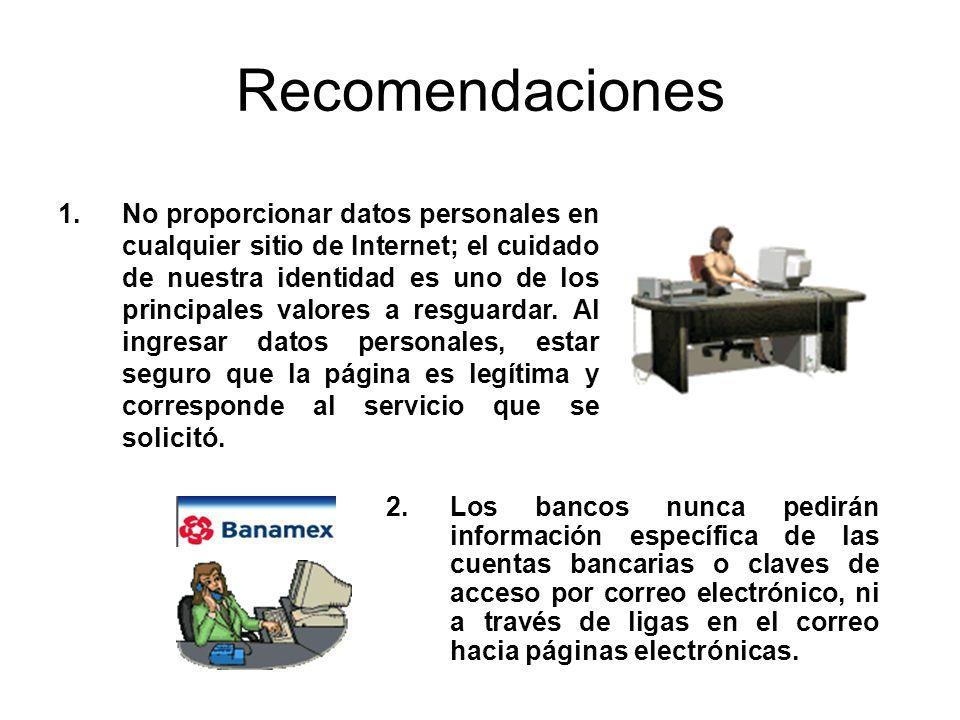 Recomendaciones 2.Los bancos nunca pedirán información específica de las cuentas bancarias o claves de acceso por correo electrónico, ni a través de l