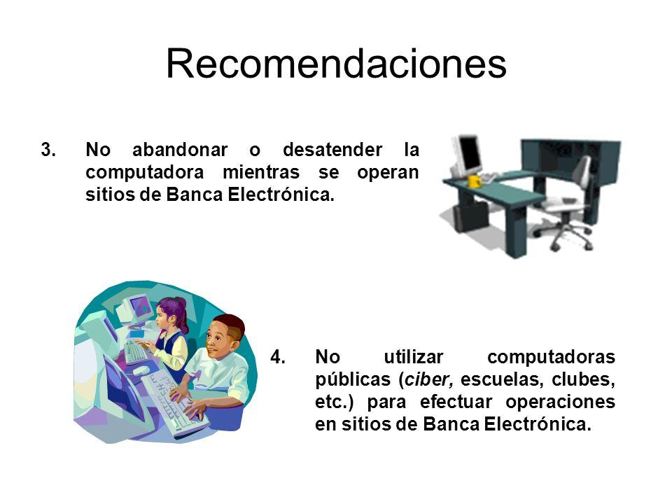 Recomendaciones 4.No utilizar computadoras públicas (ciber, escuelas, clubes, etc.) para efectuar operaciones en sitios de Banca Electrónica. 3.No aba