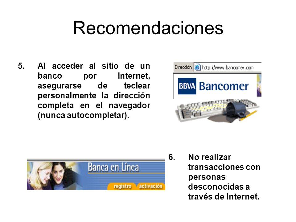 Recomendaciones 6.No realizar transacciones con personas desconocidas a través de Internet. 5.Al acceder al sitio de un banco por Internet, asegurarse