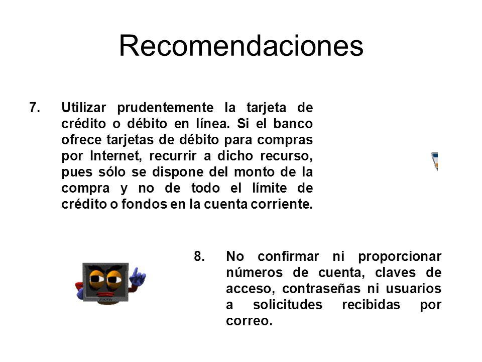 Recomendaciones 8.No confirmar ni proporcionar números de cuenta, claves de acceso, contraseñas ni usuarios a solicitudes recibidas por correo. 7.Util