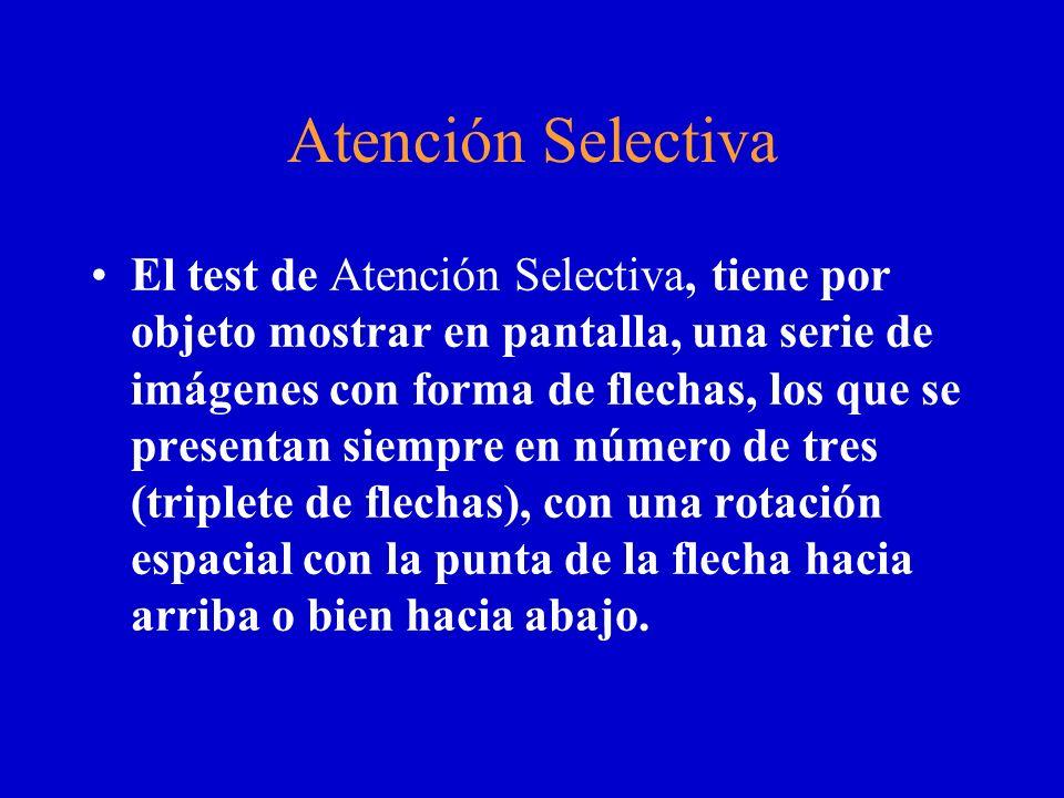 Atención Selectiva El test de Atención Selectiva, tiene por objeto mostrar en pantalla, una serie de imágenes con forma de flechas, los que se present