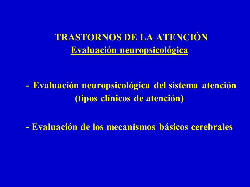TRASTORNOS DE LA ATENCIÓN Evaluación neuropsicológica - Evaluación neuropsicológica del sistema atención (tipos clínicos de atención) - Evaluación de