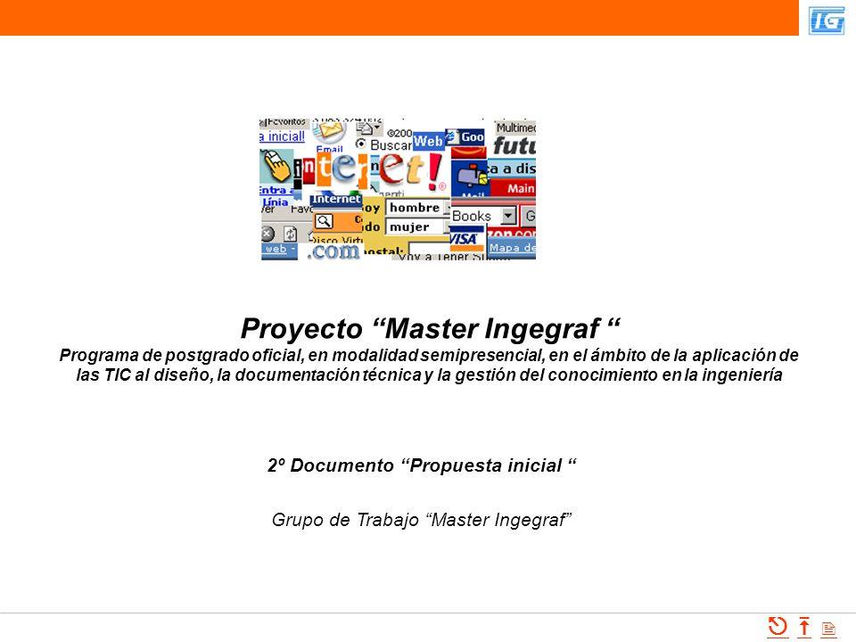 Master Ingegraf jm.monguet@upc.es Proyecto Master Ingegraf Programa de postgrado oficial, en modalidad semipresencial, en el ámbito de la aplicación d