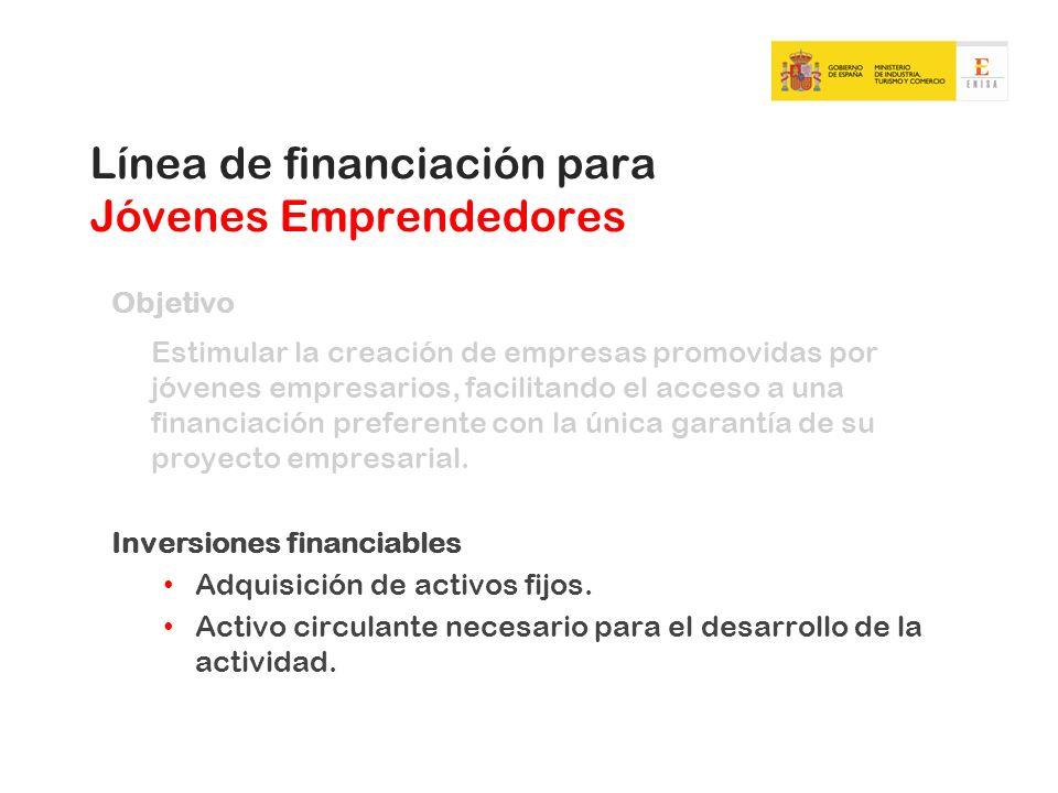 Línea de financiación para Jóvenes Emprendedores Objetivo Estimular la creación de empresas promovidas por jóvenes empresarios, facilitando el acceso
