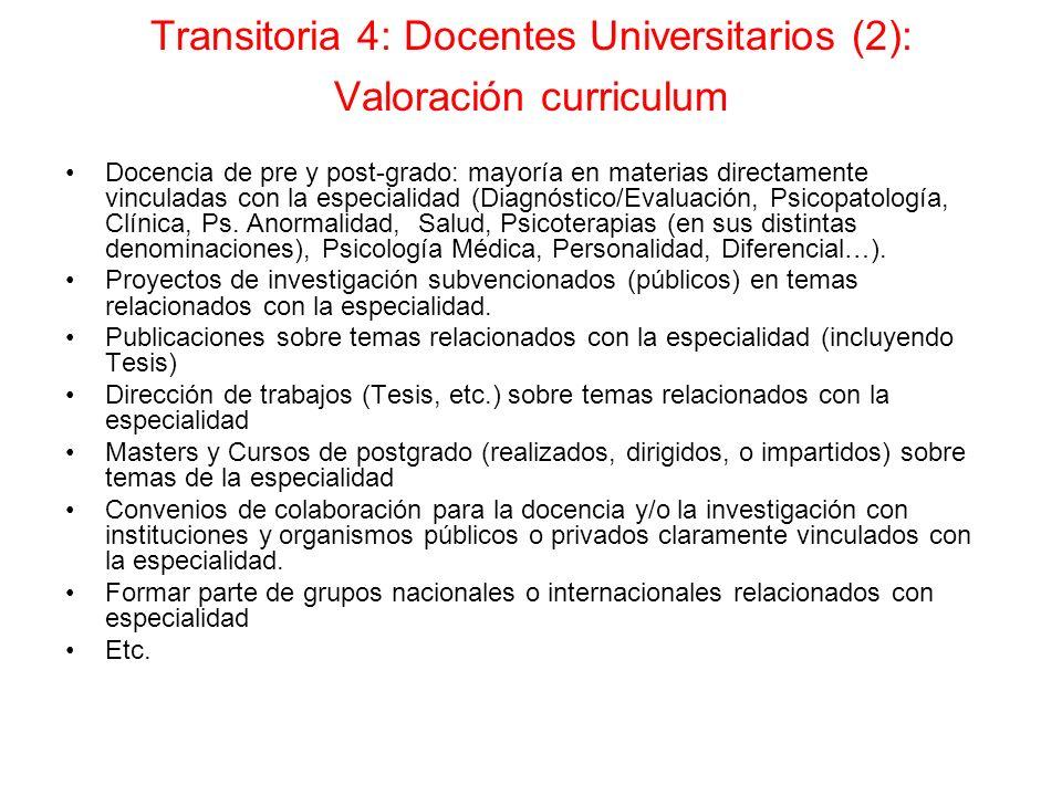Transitoria 4: Docentes Universitarios (2): Valoración curriculum Docencia de pre y post-grado: mayoría en materias directamente vinculadas con la esp