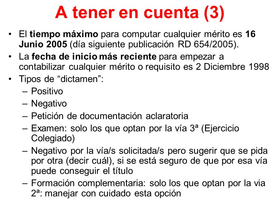 A tener en cuenta (3) El tiempo máximo para computar cualquier mérito es 16 Junio 2005 (día siguiente publicación RD 654/2005). La fecha de inicio más
