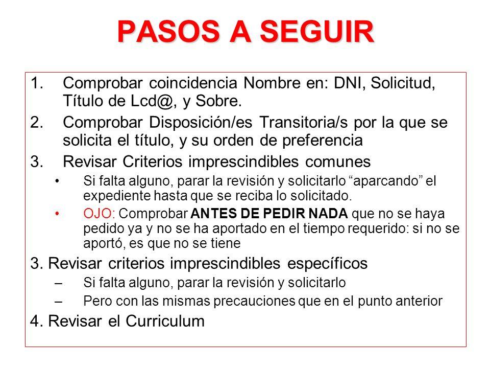 PASOS A SEGUIR 1.Comprobar coincidencia Nombre en: DNI, Solicitud, Título de Lcd@, y Sobre. 2.Comprobar Disposición/es Transitoria/s por la que se sol