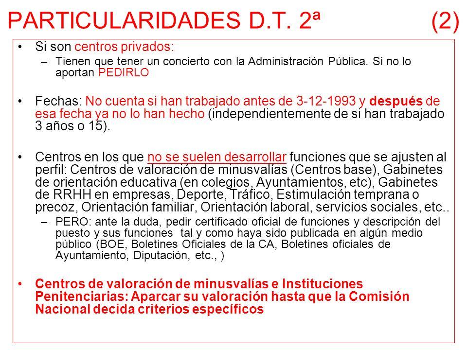 PARTICULARIDADES D.T. 2ª (2) Si son centros privados: –Tienen que tener un concierto con la Administración Pública. Si no lo aportan PEDIRLO Fechas: N
