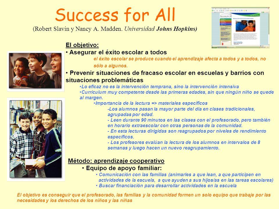 Success for All (Robert Slavin y Nancy A. Madden. Universidad Johns Hopkins) El objetivo: Asegurar el éxito escolar a todos el éxito escolar se produc