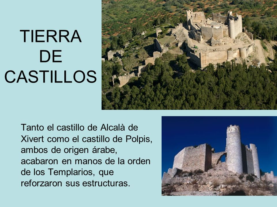 TIERRA DE CASTILLOS Tanto el castillo de Alcalà de Xivert como el castillo de Polpis, ambos de origen árabe, acabaron en manos de la orden de los Temp