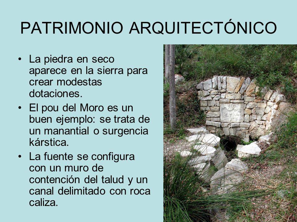 PATRIMONIO ARQUITECTÓNICO La piedra en seco aparece en la sierra para crear modestas dotaciones. El pou del Moro es un buen ejemplo: se trata de un ma