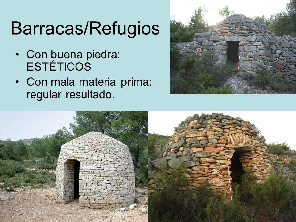 Barracas/Refugios Con buena piedra: ESTÉTICOS Con mala materia prima: regular resultado.