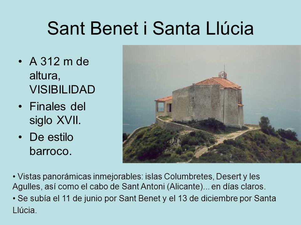 Sant Benet i Santa Llúcia A 312 m de altura, VISIBILIDAD Finales del siglo XVII. De estilo barroco. Vistas panorámicas inmejorables: islas Columbretes