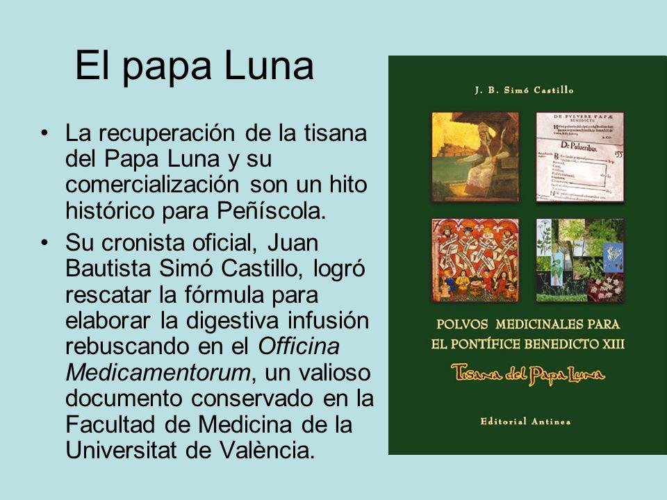 El papa Luna La recuperación de la tisana del Papa Luna y su comercialización son un hito histórico para Peñíscola. Su cronista oficial, Juan Bautista