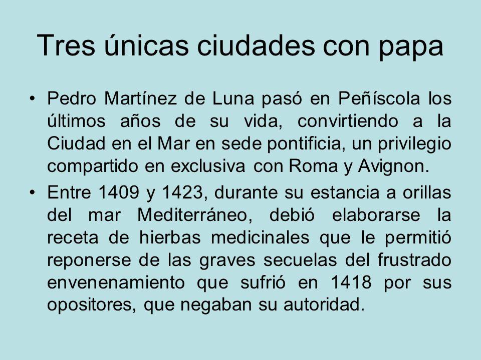 Tres únicas ciudades con papa Pedro Martínez de Luna pasó en Peñíscola los últimos años de su vida, convirtiendo a la Ciudad en el Mar en sede pontifi