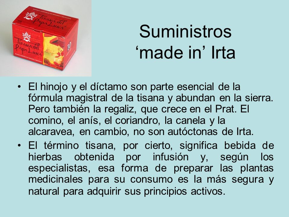 Suministros made in Irta El hinojo y el díctamo son parte esencial de la fórmula magistral de la tisana y abundan en la sierra. Pero también la regali