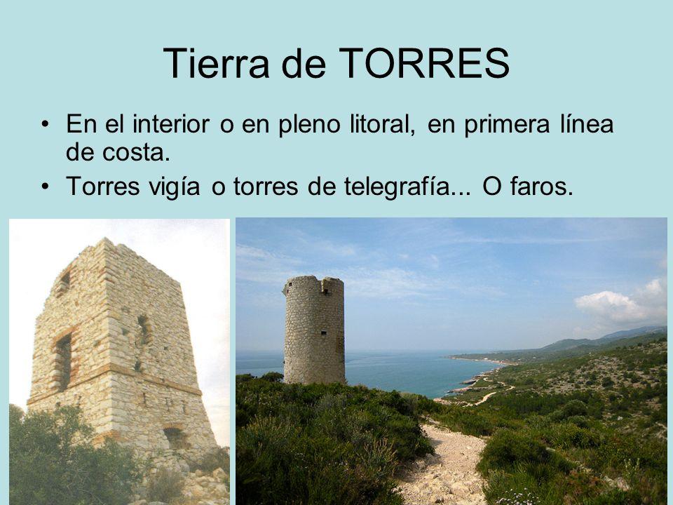 Tierra de TORRES En el interior o en pleno litoral, en primera línea de costa. Torres vigía o torres de telegrafía... O faros.