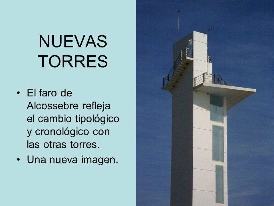NUEVAS TORRES El faro de Alcossebre refleja el cambio tipológico y cronológico con las otras torres. Una nueva imagen.