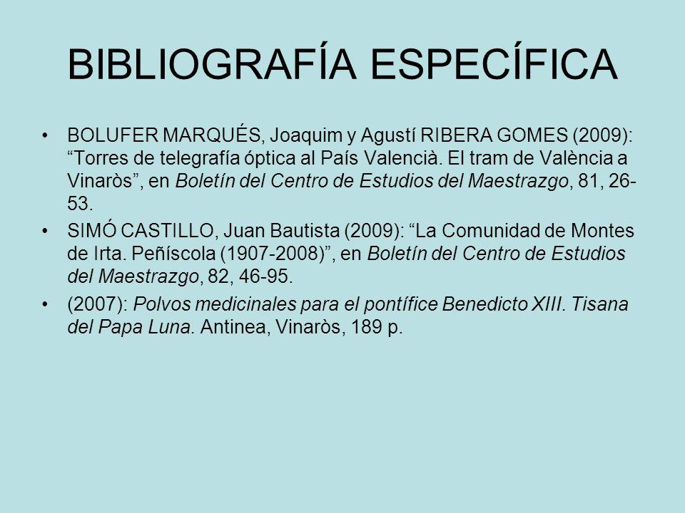 BIBLIOGRAFÍA ESPECÍFICA BOLUFER MARQUÉS, Joaquim y Agustí RIBERA GOMES (2009): Torres de telegrafía óptica al País Valencià. El tram de València a Vin