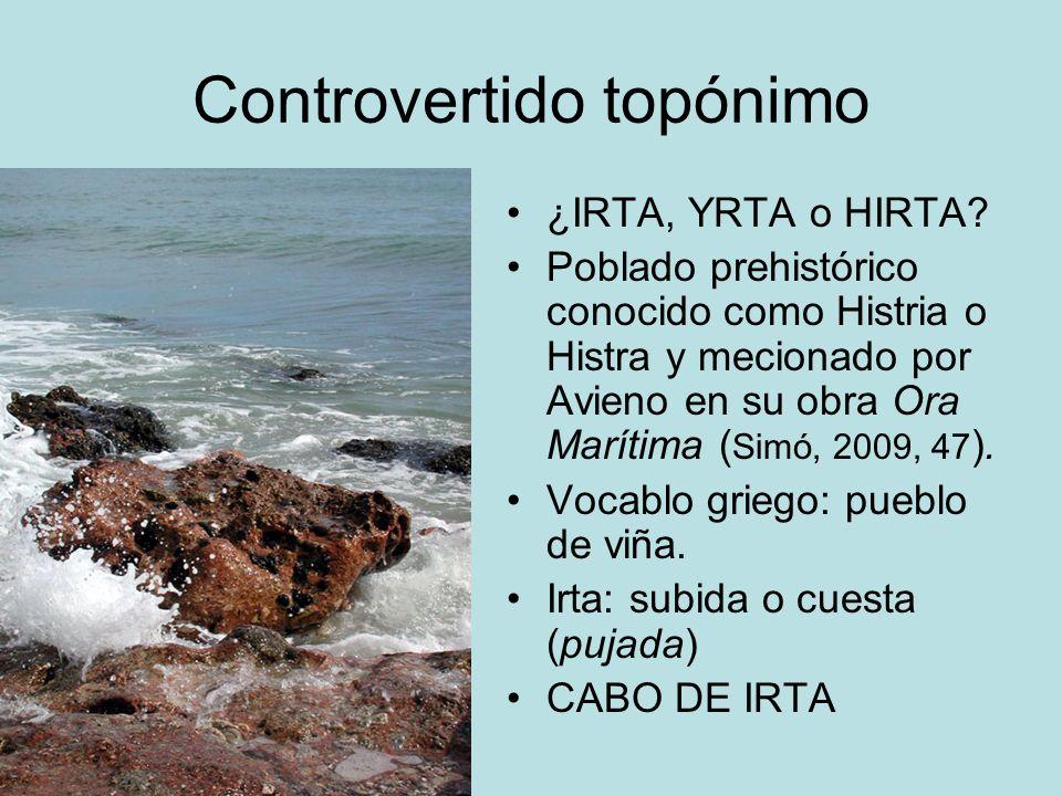 Controvertido topónimo ¿IRTA, YRTA o HIRTA? Poblado prehistórico conocido como Histria o Histra y mecionado por Avieno en su obra Ora Marítima ( Simó,