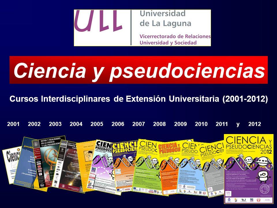 Cursos Interdisciplinares de Extensión Universitaria (2001-2012) Ciencia y pseudociencias 2001 2002 2003 2004 2005 2006 2007 2008 2009 2010 2011 y 201