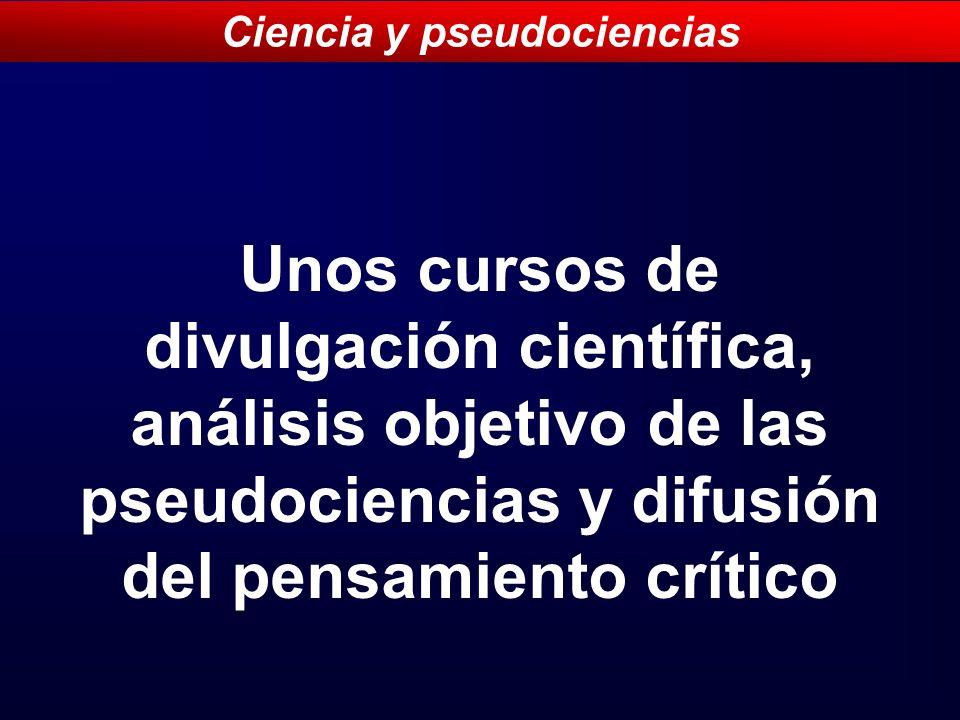 Unos cursos de divulgación científica, análisis objetivo de las pseudociencias y difusión del pensamiento crítico Ciencia y pseudociencias