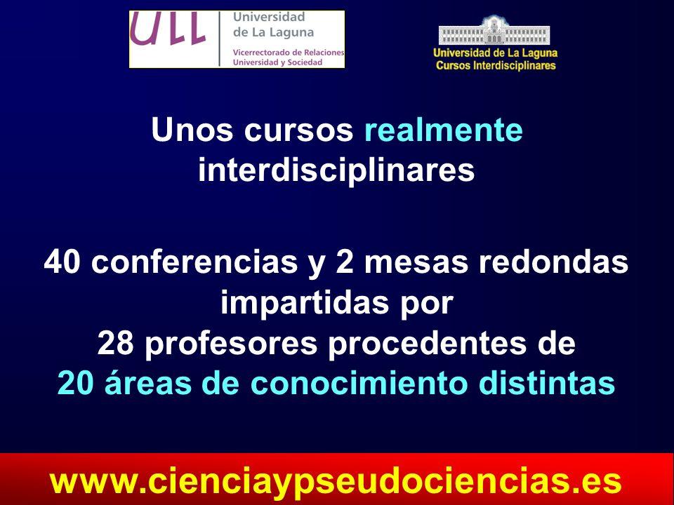 Unos cursos realmente interdisciplinares 40 conferencias y 2 mesas redondas impartidas por 28 profesores procedentes de 20 áreas de conocimiento disti