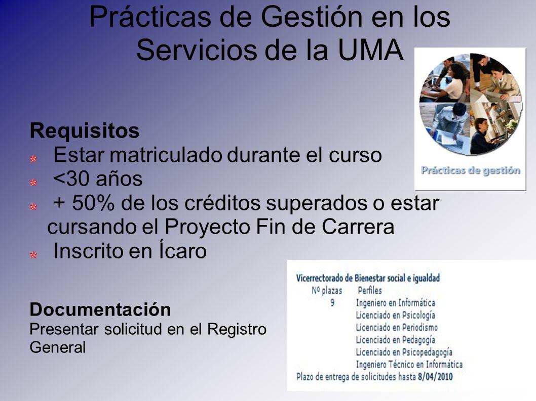 Prácticas de Gestión en los Servicios de la UMA Requisitos Estar matriculado durante el curso <30 años + 50% de los créditos superados o estar cursand