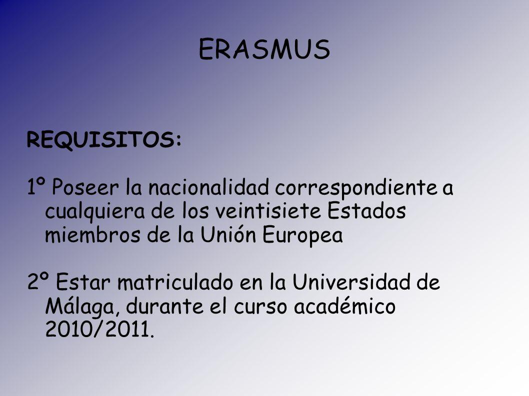 ERASMUS REQUISITOS: 1º Poseer la nacionalidad correspondiente a cualquiera de los veintisiete Estados miembros de la Unión Europea 2º Estar matriculad