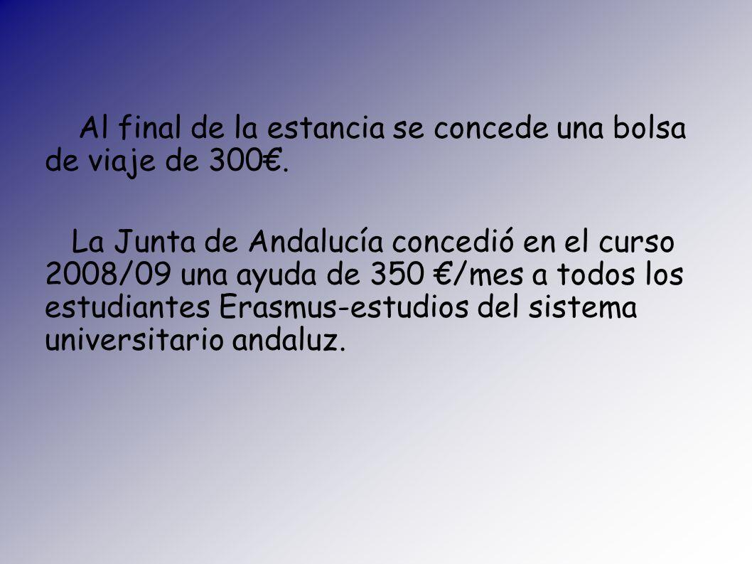 Al final de la estancia se concede una bolsa de viaje de 300. La Junta de Andalucía concedió en el curso 2008/09 una ayuda de 350 /mes a todos los est