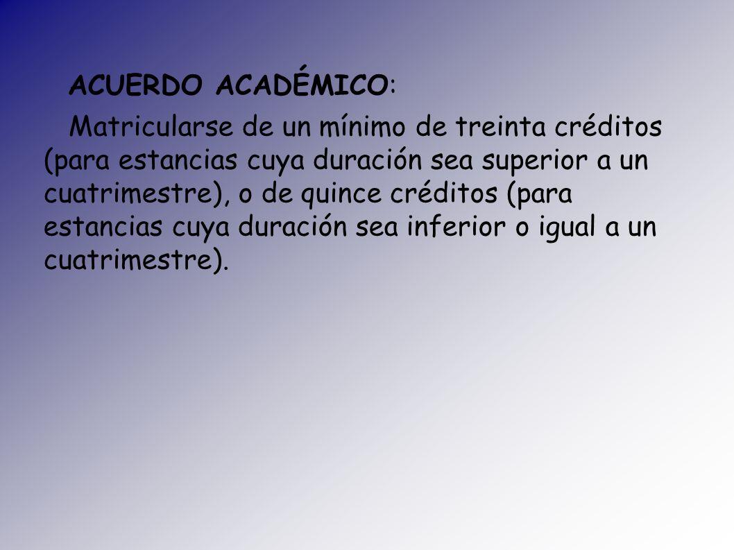ACUERDO ACADÉMICO: Matricularse de un mínimo de treinta créditos (para estancias cuya duración sea superior a un cuatrimestre), o de quince créditos (