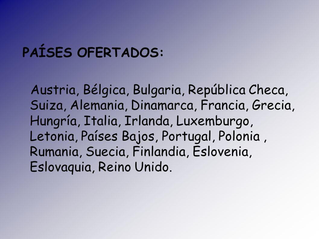 PAÍSES OFERTADOS: Austria, Bélgica, Bulgaria, República Checa, Suiza, Alemania, Dinamarca, Francia, Grecia, Hungría, Italia, Irlanda, Luxemburgo, Leto